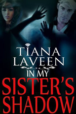 In My Sister's Shadow -- Tiana Laveen